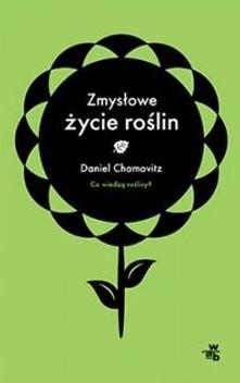 """""""Zmysłowe życie roślin"""", Daniel Chamovitz, W.A.B., Warszawa 2014"""