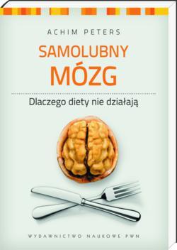 Niniejszy tekst jest fragmentem książki Achima Petersa Samolubny mózg. Dlaczego diety nie działają? Wyd. PWN, 2012